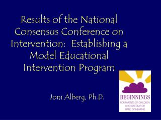 Results of the National Consensus Conference on Intervention:  Establishing a Model Educational Intervention Program