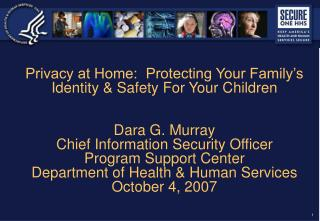 Privacy at Home:  Protecting Your Family s Identity  Safety For Your Children   Dara G. Murray Chief Information Securit