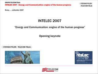 INTELEC 2007   Energy and Communication: engine of the human progress     Opening keynote