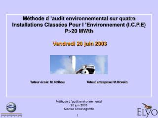 M thode d  audit environnemental sur quatre Installations Class es Pour l  Environnement I.C.P.E  P20 MWth   Vendredi 20