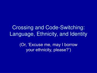 Crossing and Code-Switching: Language, Ethnicity, and Identity