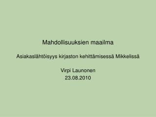 Mahdollisuuksien maailma  Asiakasl ht isyys kirjaston kehitt misess  Mikkeliss