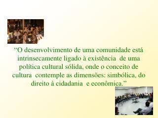 O desenvolvimento de uma comunidade est  intrinsecamente ligado   exist ncia  de uma pol tica cultural s lida, onde o c