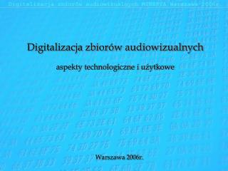 Digitalizacja zbior w audiowizualnych  aspekty technologiczne i uzytkowe