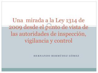Una  mirada a la Ley 1314 de 2009 desde el punto de vista de las autoridades de inspecci n, vigilancia y control
