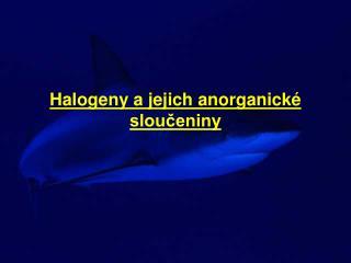 Halogeny a jejich anorganick  slouceniny