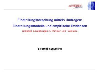 Einstellungsforschung mittels Umfragen:  Einstellungsmodelle und empirische Evidenzen  Beispiel: Einstellungen zu Partei