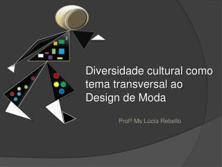 Diversidade cultural como tema transversal ao Design de Moda   Prof  Ms L cia Rebello