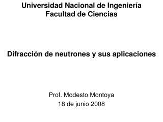 Universidad Nacional de Ingenier a Facultad de Ciencias    Difracci n de neutrones y sus aplicaciones    Prof. Modesto M