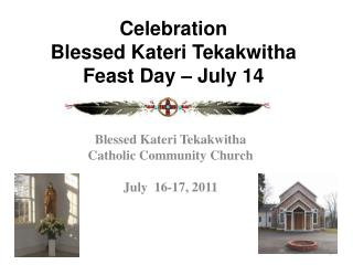 Celebration  Blessed Kateri Tekakwitha  Feast Day   July 14