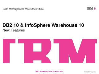 DB2 10  InfoSphere Warehouse 10 New Features