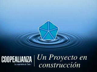 Un Proyecto en  construcci n