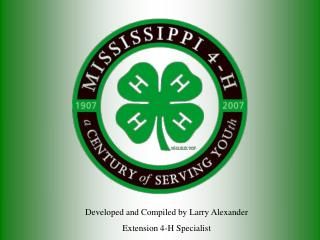 Developed and Compiled by Larry Alexander Extension 4-H Specialist