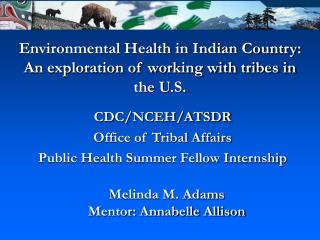Environmental Health in Indian Country: An exploration of working with tribes in the U.S.