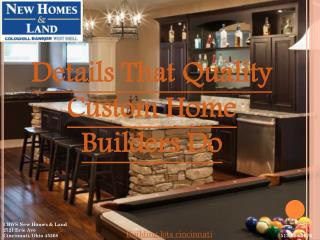 Details That Quality Custom Home Builders Do | 513-686-7676