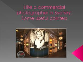Hire a commercial photographer in Sydney: Some useful pointe