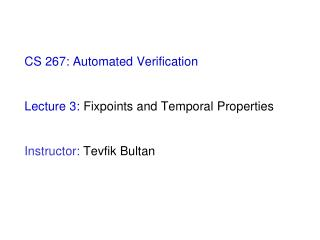 CS 267: Automated Verification   Lecture 3: CTL model checking algorithm, counter-example generation   Instructor: Tevfi