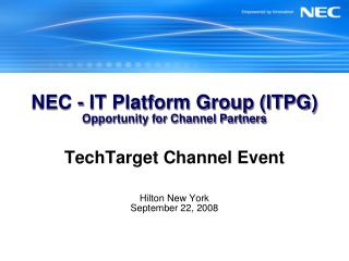 NEC - IT Platform Group ITPG Opportunity for Channel Partners