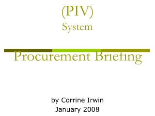 HSPD-12 and the Personal Identity Verification  PIV System  Procurement Briefing