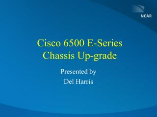 Cisco 6500 E-Series Chassis Up-grade