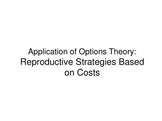 Application of Options Theory: Reproductive Strategies Based on Costs