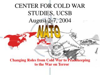 CENTER FOR COLD WAR STUDIES, UCSB August 2-7, 2004