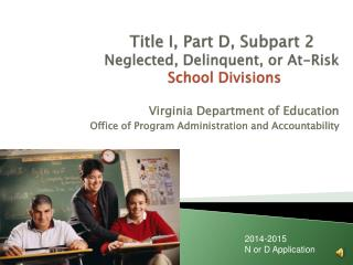 Title I, Part D, Subpart 2 Neglected, Delinquent, or At-Risk  School Divisions
