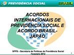 ACORDOS INTERNACIONAIS DE PREVID NCIA SOCIAL E ACORDO BRASIL-JAP O