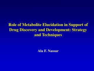Role of Metabolite Elucidation in Support of Drug Discovery and Development: Strategy and Techniques     Ala F. Nassar