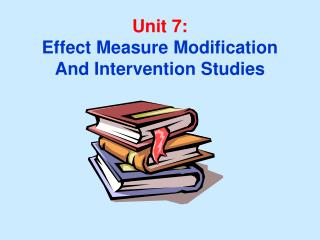 Unit 7: Effect Measure Modification And Intervention Studies