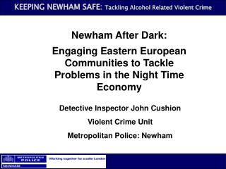 Newham After Dark:  Engaging Eastern European Communities to Tackle Problems in the Night Time Economy
