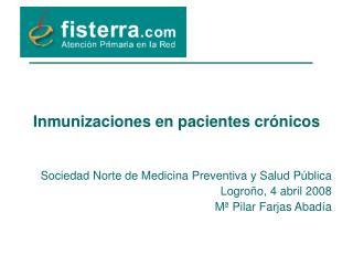 Inmunizaciones en pacientes cr nicos   Sociedad Norte de Medicina Preventiva y Salud P blica Logro o, 4 abril 2008 M  Pi