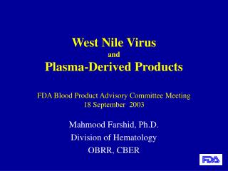 West Nile Virus  and  Plasma-Derived Products  FDA Blood Product Advisory Committee Meeting 18 September  2003