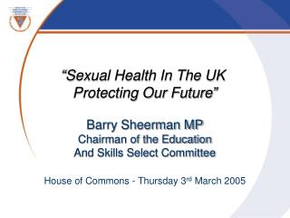 Sexual Health In The UK  Protecting Our Future   Barry Sheerman MP Chairman of the Education And Skills Select Committe