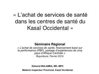 L achat de services de sant  dans les centres de sant  du Kasa  Occidental