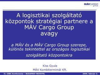 A logisztikai szolg ltat  k zpontok strat giai partnere a M V Cargo Group avagy  a M V  s a M V Cargo Group szerepe,  k