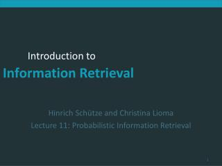 Hinrich Sch tze and Christina Lioma Lecture 11: Probabilistic Information Retrieval