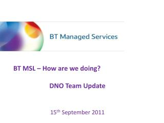 BT MSL   How are we doing  DNO Team Update