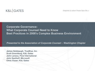 Corporate Governance:   What Corporate Counsel Need to Know   Best Practices in 2008 s Complex Business Environment   Pr
