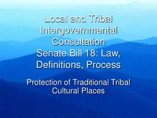 Local and Tribal Intergovernmental Consultation Senate Bill 18: Law, Definitions, Process
