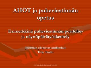 AHOT ja puheviestinn n opetus  Esimerkkin  puheviestinn n portfolio- ja n ytt p iv ty skentely