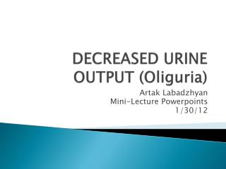 DECREASED URINE OUTPUT Oliguria