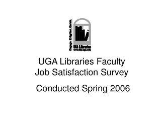 UGA Libraries Faculty  Job Satisfaction Survey   Conducted Spring 2006