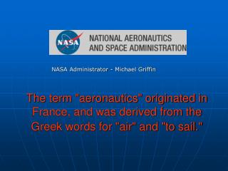 The term aeronautics originated in France, and was derived from the Greek words for air and to sail.
