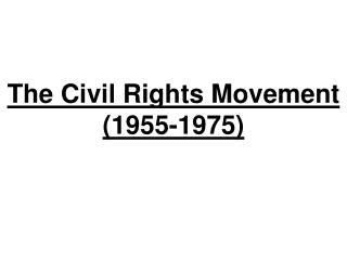 The Civil Rights Movement 1955-1975