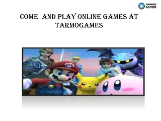 Come And Play Online Games At Tarmogames