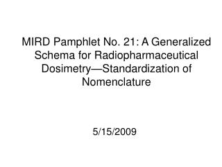 MIRD Pamphlet No. 21: A Generalized Schema for Radiopharmaceutical Dosimetry Standardization of Nomenclature