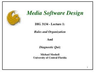 DIG 3134 - Lecture 1:  Rules and Organization  And  Diagnostic Quiz  Michael Moshell University of Central Florida