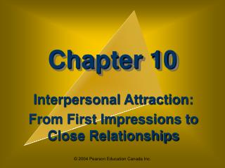 Interpersonal Attraction:  From First Impressions to Close Relationships