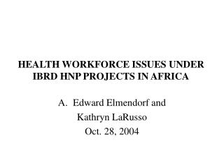 HEALTH WORKFORCE ISSUES UNDER IBRD HNP PROJECTS IN AFRICA